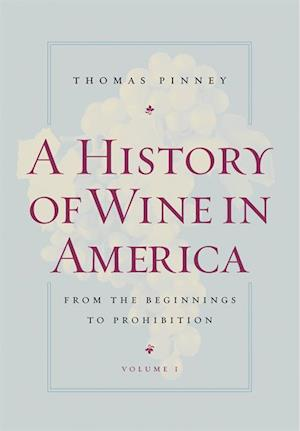 History of Wine in America, Volume 1 af Thomas Pinney