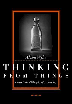 Thinking from Things af Alison Wylie