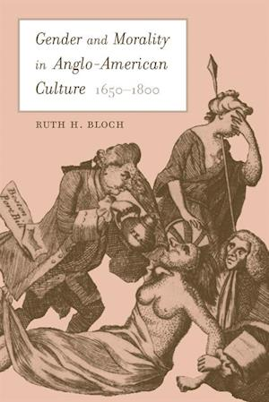 Gender and Morality in Anglo-American Culture, 1650-1800 af Ruth Heidi Bloch