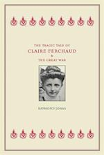 Tragic Tale of Claire Ferchaud and the Great War af Raymond Jonas