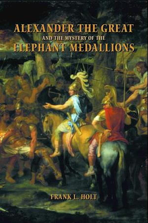 Alexander the Great and the Mystery of the Elephant Medallions af Frank L. Holt