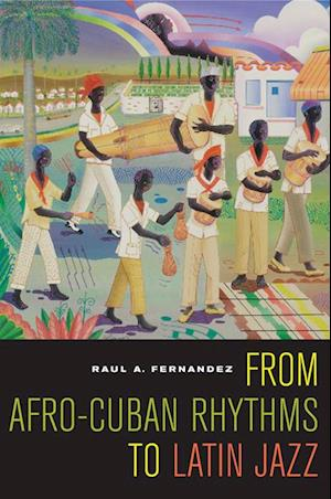 From Afro-Cuban Rhythms to Latin Jazz af Raul A. Fernandez