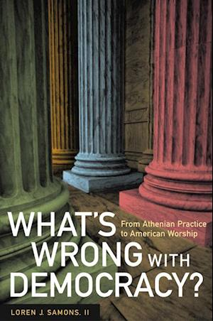What's Wrong with Democracy? af Loren J. Samons II