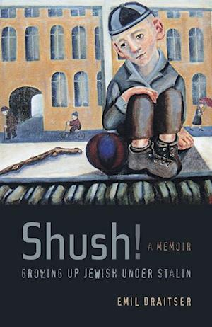Shush!  Growing Up Jewish under Stalin af Emil Draitser