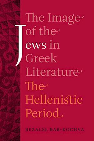 Image of the Jews in Greek Literature af Bezalel Bar-Kochva