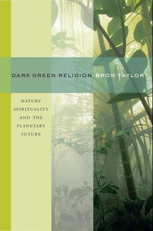 Dark Green Religion af Bron Taylor