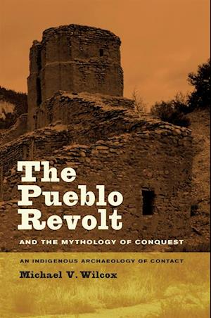 Pueblo Revolt and the Mythology of Conquest af Michael V. Wilcox