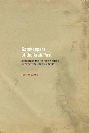 Gatekeepers of the Arab Past af Yoav Di-Capua