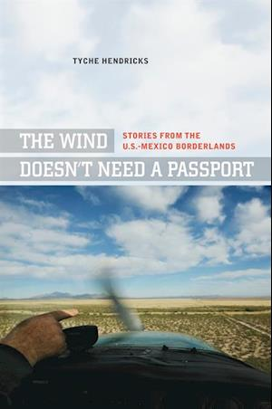 Wind Doesn't Need a Passport af Tyche Hendricks