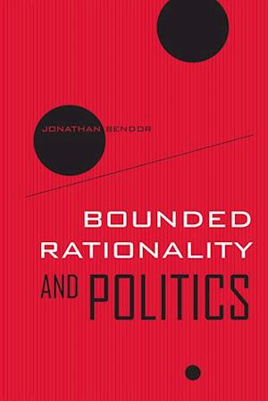 Bounded Rationality and Politics af Jonathan Bendor