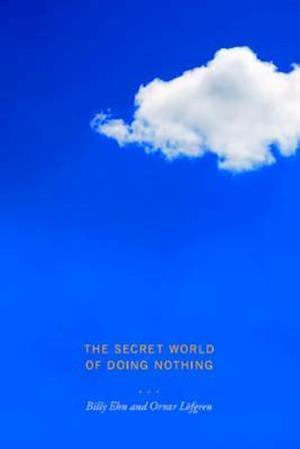 Secret World of Doing Nothing af Billy Ehn, Orvar Lofgren