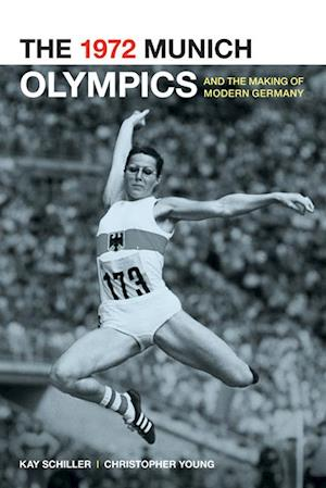 1972 Munich Olympics and the Making of Modern Germany af Kay Schiller, Chris Young