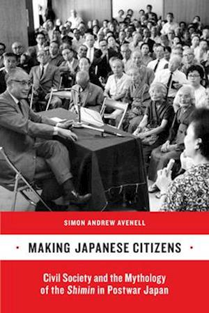 Making Japanese Citizens af Simon Andrew Avenell