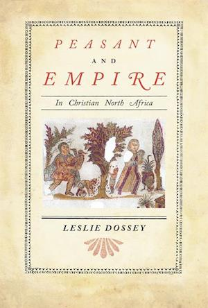 Peasant and Empire in Christian North Africa af Leslie Dossey
