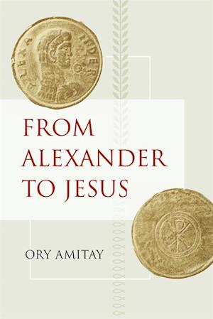 From Alexander to Jesus af Ory Amitay