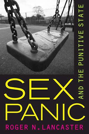 Sex Panic and the Punitive State af Roger N. Lancaster