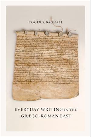 Everyday Writing in the Graeco-Roman East af Roger S. Bagnall