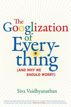 Googlization of Everything af Siva Vaidhyanathan