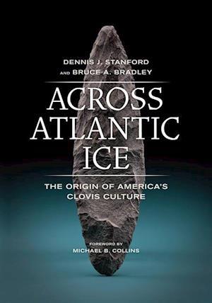Across Atlantic Ice af Bruce A. Bradley, Dennis J. Stanford