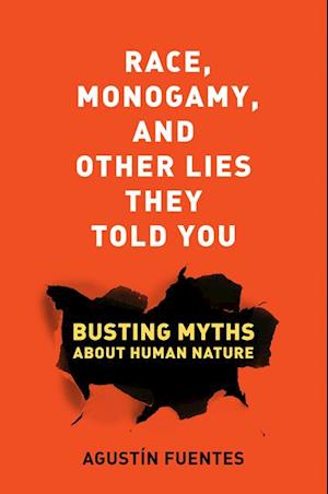 Race, Monogamy, and Other Lies They Told You af Agustin Fuentes