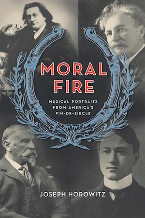 Moral Fire af Joseph Horowitz