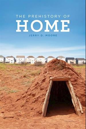 Prehistory of Home af Jerry D. Moore