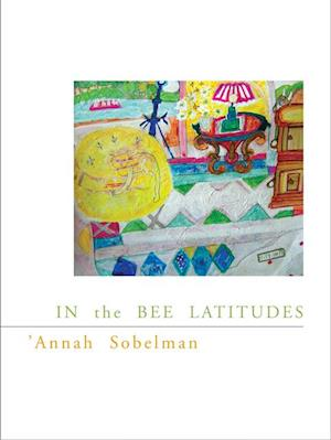 In the Bee Latitudes af 'Annah Sobelman
