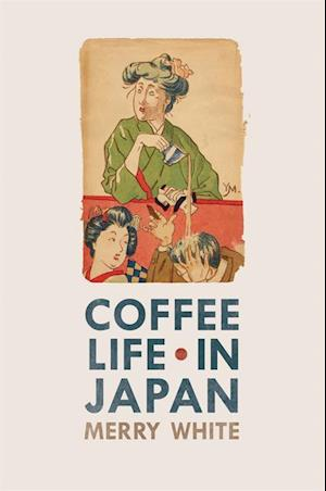 Coffee Life in Japan af Merry White