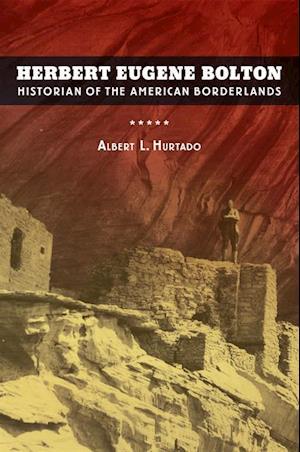Herbert Eugene Bolton af Albert L. Hurtado