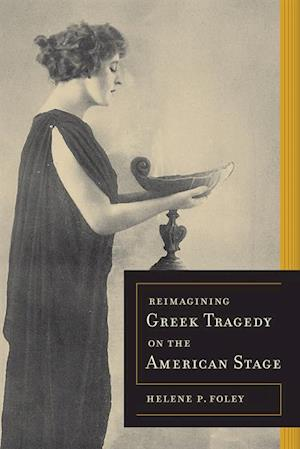 Reimagining Greek Tragedy on the American Stage af Helene P. Foley