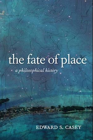 Fate of Place af Edward Casey