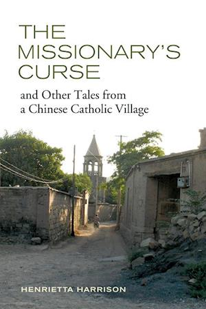 Missionary's Curse and Other Tales from a Chinese Catholic Village af Henrietta Harrison