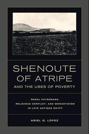 Shenoute of Atripe and the Uses of Poverty