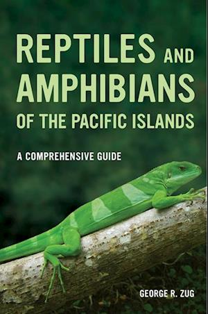Reptiles and Amphibians of the Pacific Islands af George R. Zug