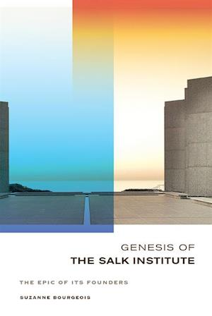Genesis of the Salk Institute af Suzanne Bourgeois