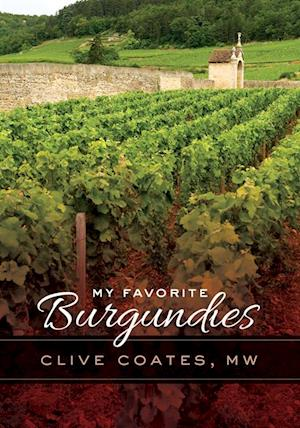 My Favorite Burgundies af Clive Coates M. W.