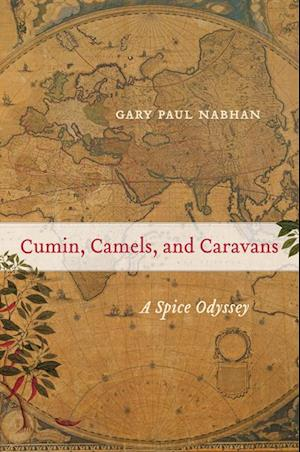 Cumin, Camels, and Caravans af Gary Paul Nabhan
