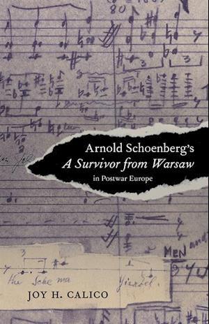 Arnold Schoenberg's A Survivor from Warsaw in Postwar Europe af Joy H. Calico