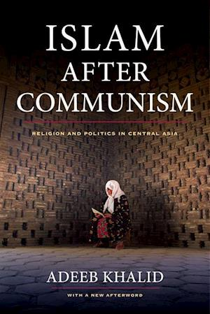 Islam after Communism af Adeeb Khalid