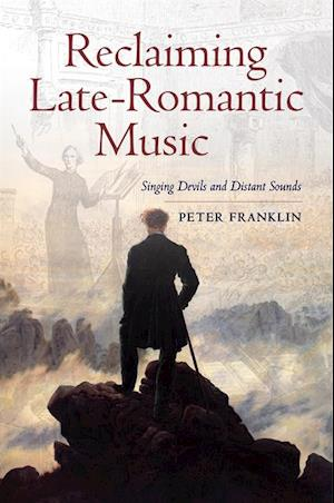 Reclaiming Late-Romantic Music af Peter Franklin