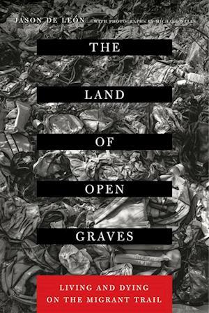 Land of Open Graves af Jason De León