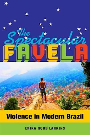 Spectacular Favela af Erika Mary Robb Larkins
