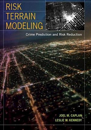Risk Terrain Modeling af Leslie W. Kennedy, Joel M. Caplan