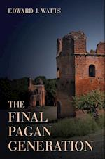 Final Pagan Generation (TRANSFORMATION OF THE CLASSICAL HERITAGE)