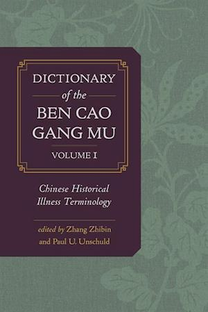 Dictionary of the Ben cao gang mu, Volume 1 af Zhibin Zhang, Paul U. Unschuld