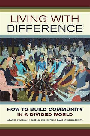 Living with Difference af Adam B. Seligman, Rahel R. Wasserfall, David W. Montgomery