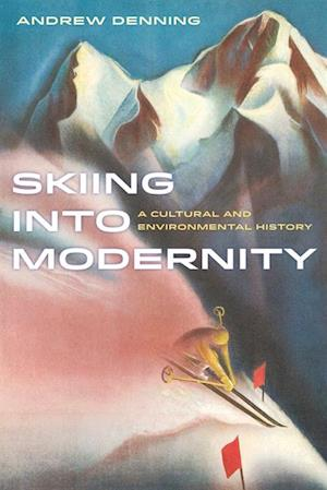 Skiing into Modernity af Andrew Denning