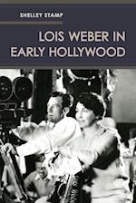 Lois Weber in Early Hollywood af Shelley Stamp
