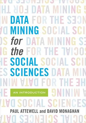 Data Mining for the Social Sciences af David Monaghan, Paul Attewell