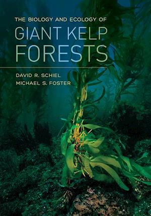 Biology and Ecology of Giant Kelp Forests af David R. Schiel, Michael S. Foster